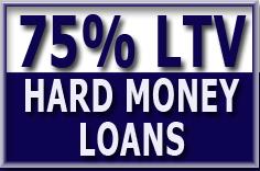 75% Loan to Value Hard Money Loans